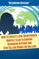[New IM PLR] How to Create a Low-Maintenance Monthly Club to Earn Recurring Revenue