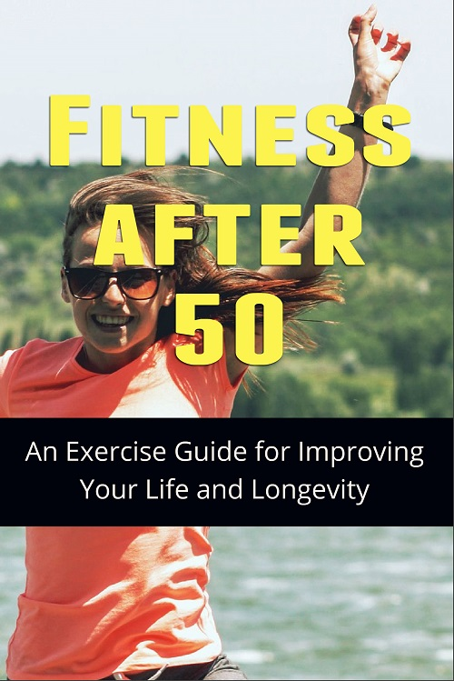 New Fitness PLR: Keeping Fit After 50: An Exercise Guide for Improving Your Life and Longevity